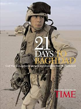 Time: 21 Days to Baghdad: The Inside Story of of How America Won the War Against Iraq Gulf War II in Exclusive Pictures and Dispatchers from the 9781932273120