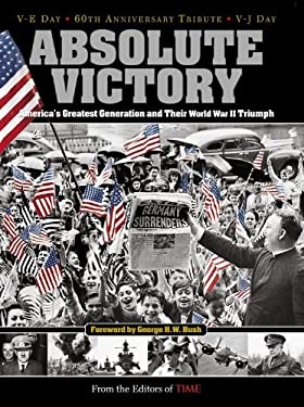 Time: Absolute Victory: America's Greatest Generation and Their World War II Triumph 9781932994735