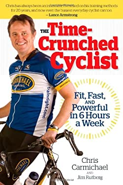 Time-Crunched Cyclist: Fit, Fast, and Powerful in 6 Hours a Week 9781934030479