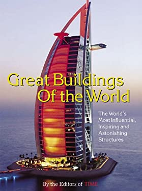 Time: Great Buildings of the World: The World's Most Influential, Inspiring and Astonishing Structures 9781932273236