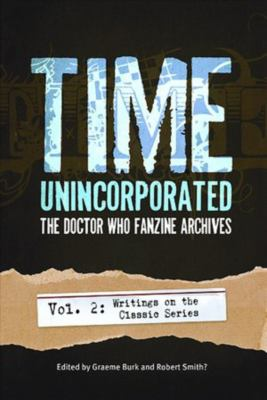 Time, Unincorporated: The Doctor Who Fanzine Archives, Volume 2: Writings on the Classic Series 9781935234029