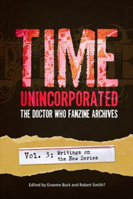 Time, Unincorporated 3: The Doctor Who Fanzine Archives: (Vol. 3: Writings on the New Series) 9781935234036