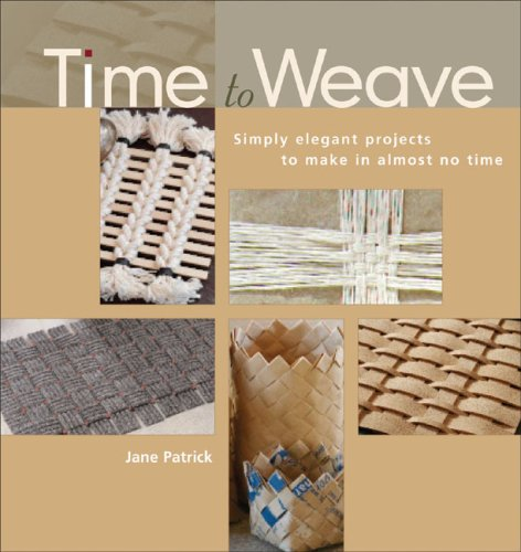 Time to Weave: Simply Elegant Projects to Make in Almost No Time 9781931499590