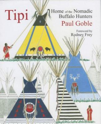 Tipi: Home of the Nomadic Buffalo Hunters 9781933316390