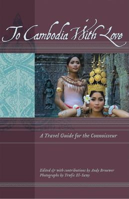 To Cambodia with Love: A Travel Guide for the Connoisseur 9781934159088