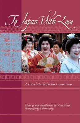 To Japan with Love: A Travel Guide for the Connoisseur 9781934159057
