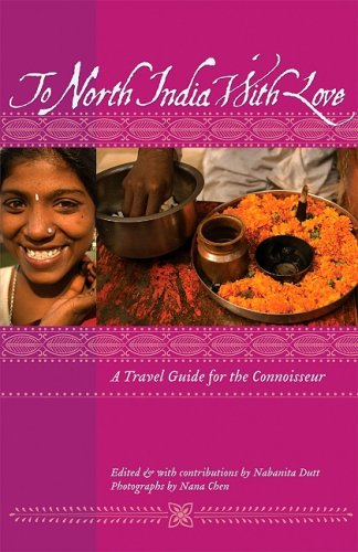 To North India with Love: A Travel Guide for the Connoisseur 9781934159071