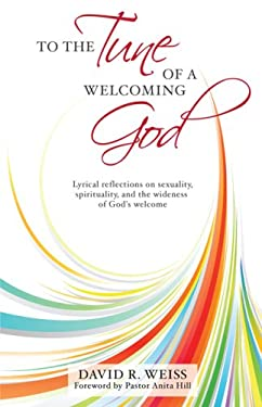 To the Tune of a Welcoming God: Lyrical Reflections on Sexuality, Spirituality, and the Widenessof God's Welcome -- In the Hope That the Church Will D 9781934938157