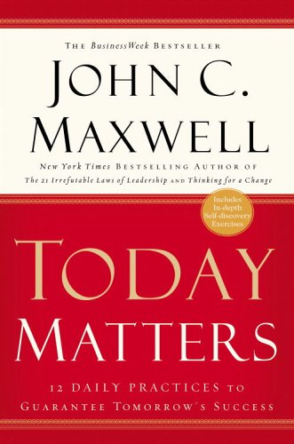 Today Matters: 12 Daily Practices to Guarantee Tomorrow's Success 9781931722520