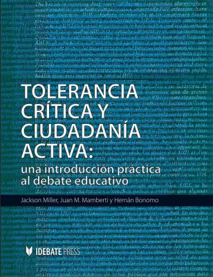 Tolerancia Critica y Ciudadania Activa: Una Introduccion Practica Al Debate Educativo 9781932716580