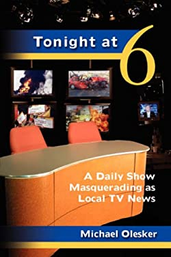 Tonight at Six: A Daily Show Masquerading as Local TV News 9781934074176
