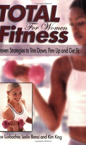 Total Fitness for Women: Proven Strategies to Trim Down, Firm Up and Get Fit 9781930546554