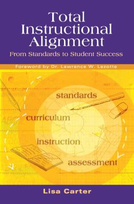 Total Instructional Alignment: From Standards to Student Success 9781934009017