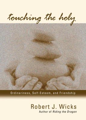 Touching the Holy: Ordinariness, Self Esteem, and Friendship 9781933495026