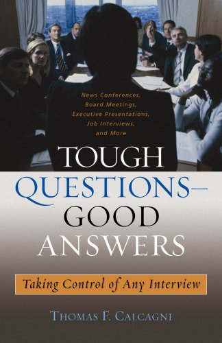 Tough Questions--Good Answers: Taking Control of Any Interview