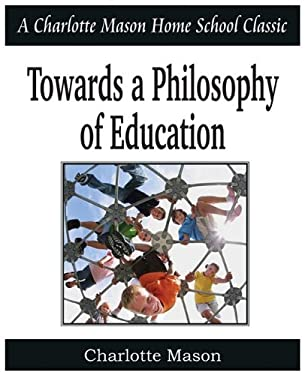Towards a Philosophy of Education: Charlotte Mason Homeschooling Series, Vol. 6 9781935785729