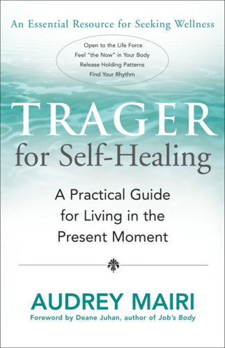 Trager for Self-Healing: A Practical Guide for Living in the Present Moment 9781932073195