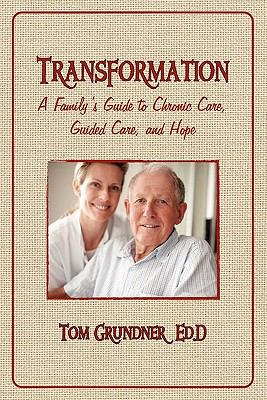 Transformation: A Family's Guide to Chronic Care, Guided Care, and Hope 9781935585213