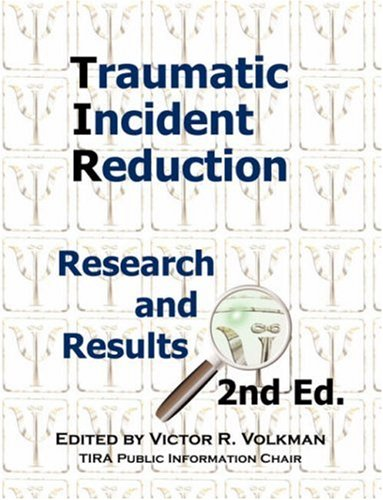 Traumatic Incident Reduction: Research and Results, 2nd Edition 9781932690507