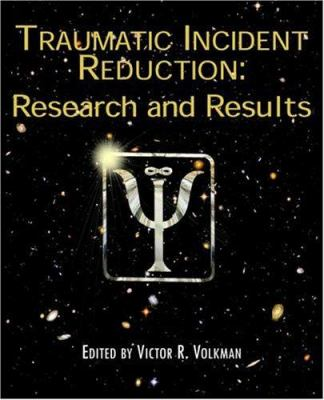 Traumatic Incident Reduction: Research and Results 9781932690118