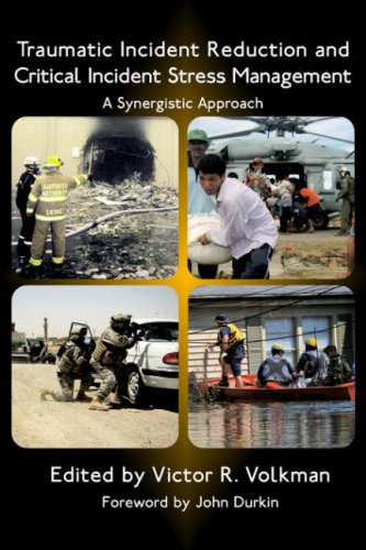 Traumatic Incident Reduction and Critical Incident Stress Management: A Synergistic Approach 9781932690293