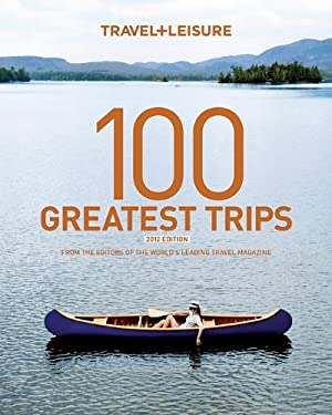 Travel+leisure: 100 Greatest Trips 9781932624380