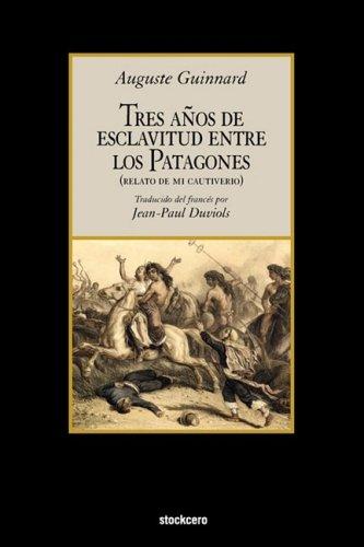 Tres Aos de Esclavitud Entre Los Patagones 9781934768150