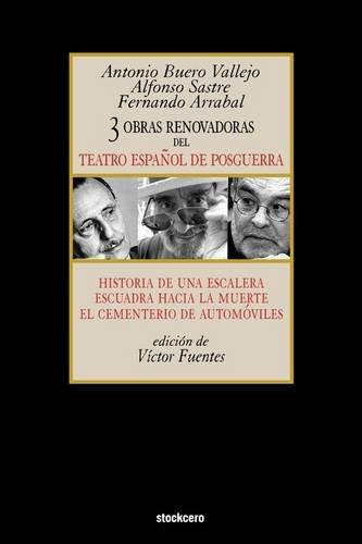 Tres Obras Renovadoras del Teatro Espaol de Posguerra: Historia de Una Escalera, Escuadra Hacia La Muerte, Cementerio de Automoviles 9781934768242