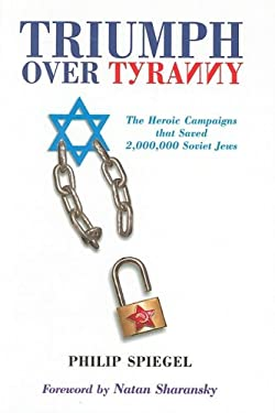 Triumph Over Tyranny: The Heroic Campaigns That Saved 2,000,000 Soviet Jews 9781934440131