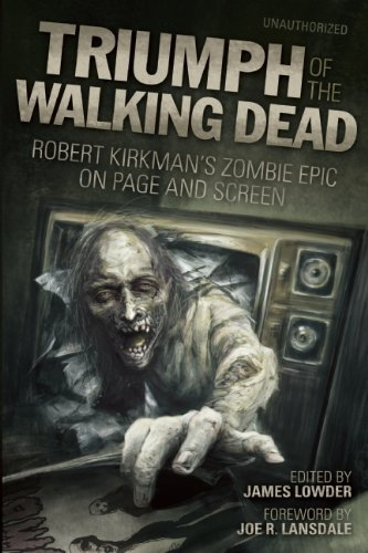 Triumph of the Walking Dead: Robert Kirkman's Zombie Epic on Page and Screen 9781936661138