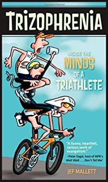 Trizophrenia: Inside the Minds of a Triathlete 9781934030448