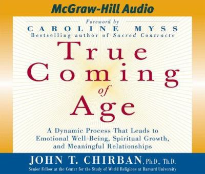 True Coming of Age: A Dynamic Process That Leads to Emotional Well-Being, Spiritual Growth, and Meaningful Relationships 9781932378801