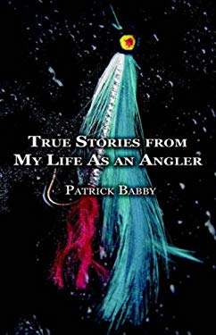 True Stories from My Life as an Angler 9781933265476