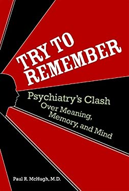 Try to Remember: Psychiatry's Clash Over Meaning, Memory, and Mind 9781932594393