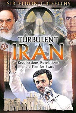 Turbulent Iran: Recollections, Revelations and a Proposal for Peace 9781931643924