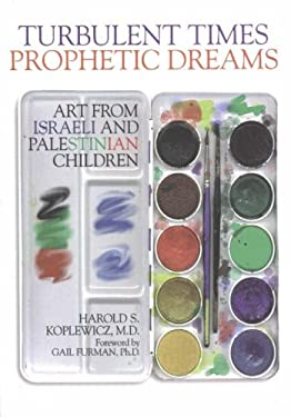Turbulent Times/Prophetic Dreams: Art from Israeli and Palestinian Children 9781930143098