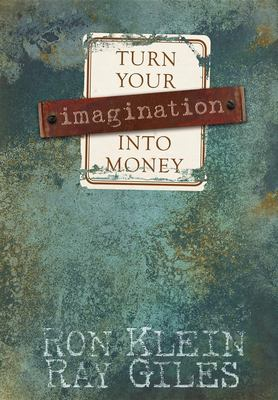 Turn Your Imagination Into Money: Every Great Business and Innovation Can Be Attributed to One Thing. Imagination! 9781933596402