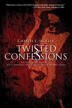 Twisted Confessions: The True Story Behind the Kitty Genovese and Barbara Kralik Murder Trials 9781934454176