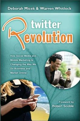 Twitter Revolution: How Social Media and Mobile Marketing Is Changing the Way We Do Business & Market Online 9781934275078