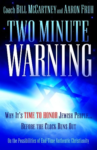 Two Minute Warning: Why It's Time to Honor Jewish People... Before the Clock Runs Out: On the Possibilities of End-Time Authentic Christia 9781935265009