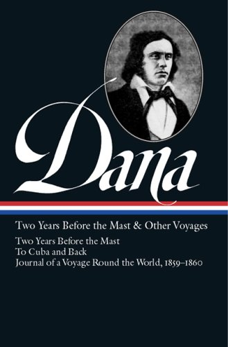 Two Years Before the Mast & Other Voyages: Two Years Before the Mast/To Cuba and Back/Journal of a Voyage Round the World, 1859-1860 9781931082839