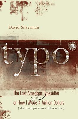 Typo: The Last American Typesetter or How I Made and Lost 4 Million Dollars (an Entrepreneur's Education) 9781933368658