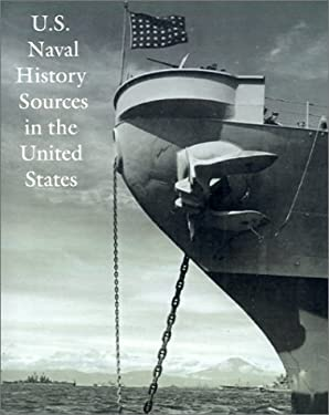 U.S. Naval History Sources in the United States 9781931641999