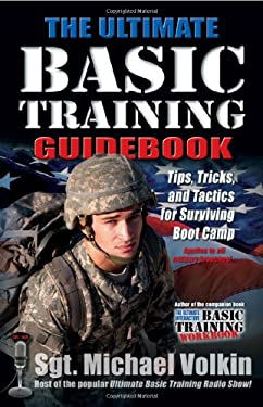 Ultimate Basic Training Guidebook: Tips, Tricks, and Tactics for Surviving Boot Camp 9781932714111