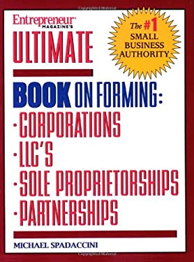 Ultimate Book on Forming: Corporations, LLC's, Sole Proprietorships, Partnerships 9781932156683