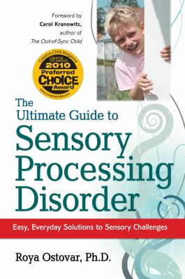 The Ultimate Guide to Sensory Processing in Children: Easy, Everyday Solutions to Sensory Challenges 9781935274070