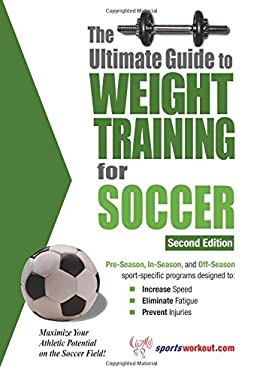 Ultimate Guide to Weight Training for Soccer 9781932549386