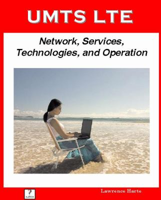 Umts Lte: Network, Services, Technologies, and Operation 9781932813159