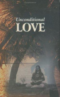 Unconditional Love, Volume One: Understanding the Psychology and Embodied Daily Life Practice of Unconditional Love 9781930580916