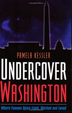 Undercover Washington: Where Famous Spies Lived, Worked and Loved 9781931868976